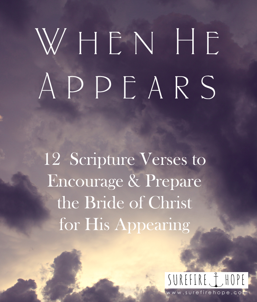 When He Appears - 12 Scripture Verses to Encourage and Prepare the Bride of Christ for His Appearing - Surefire Hope